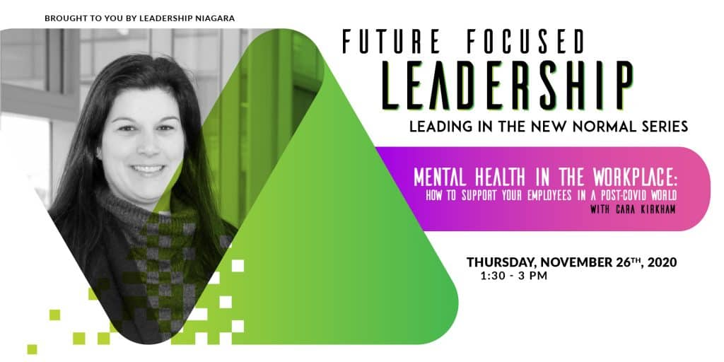 Cara Kirkham - Future Focused Leadership series, Mental Health in the Workplace: How to support your employees in a post-COVID world November 26, 2020